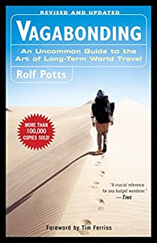 Vagabonding: An Uncommon Guide to the Art of Long-Term World Travel by [Rolf Potts, Timothy Ferriss]