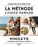 La méthode Louise Parker - Mince à vie: Transformez votre corps en 6 semaines