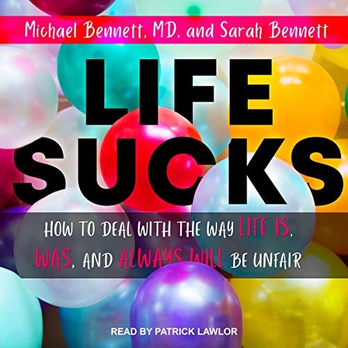 Life Sucks     How to Deal with the Way Life Is, Was, and Always Will Be Unfair              By:                                                                                                                                 Michael Bennett MD,                                                                                        Sarah Bennett                               Narrated by:                                                                                                                                 Patrick Lawlor                      Length: 4 hrs and 31 mins     Not rated yet     Overall 0.0