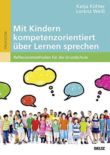 Mit Kindern kompetenzorientiert über Lernen sprechen: Reflexionsmethoden für die Grundschule. Mit Online-Materialien