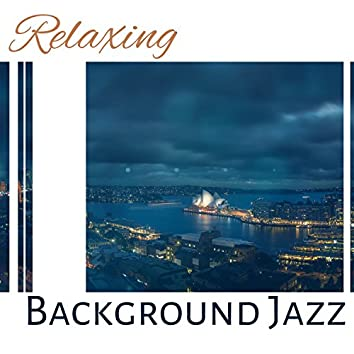 Relaxing Background Jazz – Smooth Jazz Relaxation, Relaxing Soft Jazz, Cool Relax, Jazz for Dinner