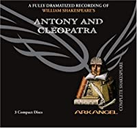 William Shakespeare's Antony and Cleopatra: Complete Shakespeare (Arkangel Complete Shakespeare)