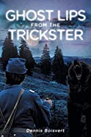 Ghost Lips from the Trickster: A Civil War Story