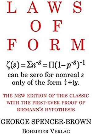 Laws of Form: The new edition of this classic with the first-ever proof of Riemans hypothesis by George Spencer-Brown(1905-06-30)