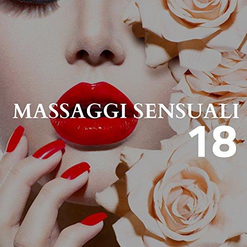 18 Massaggi Sensuali - la Miglior Collezione di Musica Rilassante Strumentale con Suoni della Natura per un Rilassamento Fisiologico