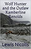 Wolf Hunter and the Outlaw Kamberline Renolds (English Edition)