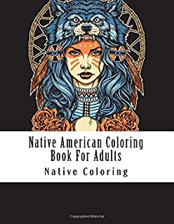 Native American Coloring Book For Adults: Large Print Native American Indian Coloring Designs of Dreamcatchers Wolf Teepee Boho Eagles and More For Stress Relief (Adult Coloring Books)