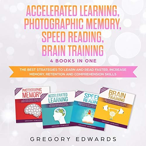 Accelerated Learning, Photographic Memory, Speed Reading, Brain Training: 4 Books in One Titelbild