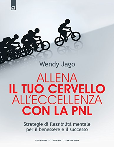 Allena il tuo cervello all'eccellenza con la PNL: Strategie di flessibilità mentale per il benessere e il successo. (NFP. Le chiavi del successo)