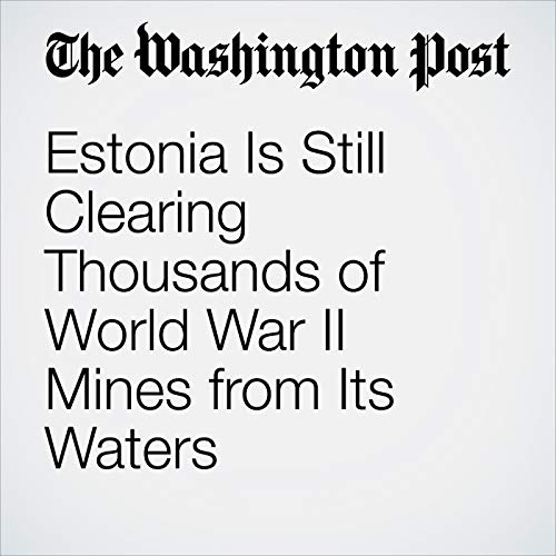 Estonia Is Still Clearing Thousands of World War II Mines from Its Waters copertina