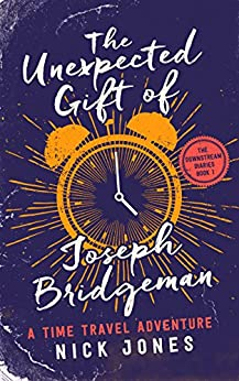 The Unexpected Gift of Joseph Bridgeman: A Time Travel Adventure (The Downstream Diaries Book 1) by [Nick Jones]