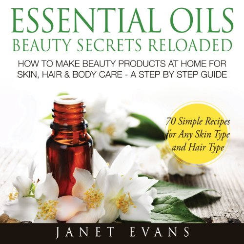 Essential Oils Beauty Secrets Reloaded: How To Make Beauty Products At Home for Skin, Hair & Body Care audiobook cover art