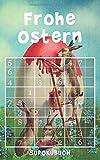 Frohe Ostern - Sudokubuch: 192 knifflige Rätsel | von leicht bis extrem schwer | kleines Rätselbuch | Ostergeschenk Für Erwachsene