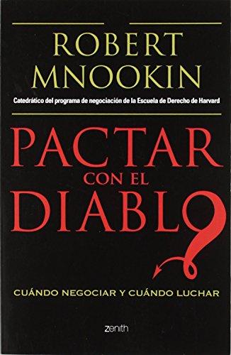 Pactar con el diablo: Cuándo negociar y cuándo luchar (Autoayuda y superación) de Robert Mnookin (9 nov 2011) Tapa blanda