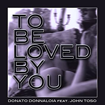 To Be Loved by You (feat. John Toso)