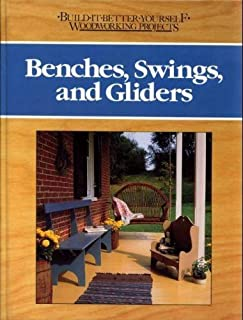 Benches, Swings, and Gliders (BUILD IT BETTER YOURSELF WOODWORKING PROJECTS)