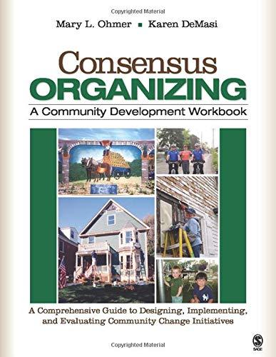 Consensus Organizing: A Community Development Workbook: A...