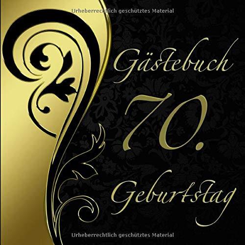 Gästebuch 70. Geburtstag: Gästebuch mit edlem Softcover in Schwarz Gold I Für 40 geschriebene...