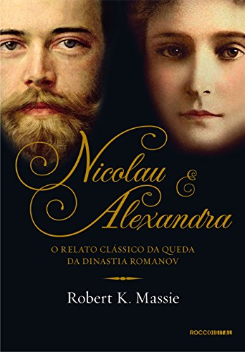 Nicolau e Alexandra: O relato clássico da queda da dinastia Romanov (Os Romanov)