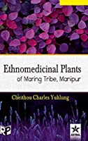 Ethnomedicinal Plants of Maring Tribe Manipur