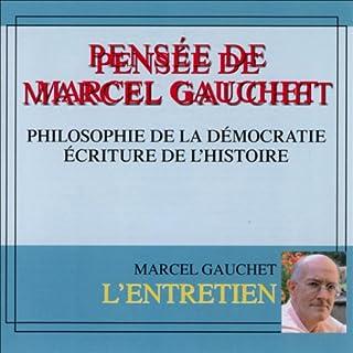 Pensée de Marcel Gauchet      Philosophie de la démocratie. Ecriture de l'histoire              De :                                                                                                                                 Marcel Gauchet                               Lu par :                                                                                                                                 Marcel Gauchet                      Durée : 3 h et 39 min     3 notations     Global 4,3