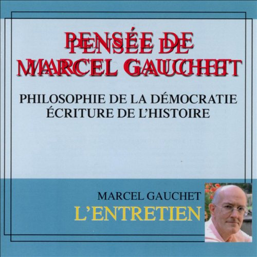Couverture de Pensée de Marcel Gauchet. Philosophie de la démocratie - Écriture de l'histoire