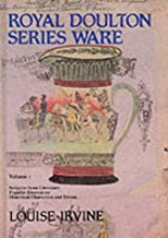 Royal Doulton Series Ware: Subjects From Literature Popular Illustrators Historical Characters And Events Volume 1 by Louise Irvine (1-Aug-1980) Hardcover