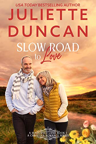 Slow Road to Love: A Mature-Age Christian Romance (A Sunburned Land Series Book 1)