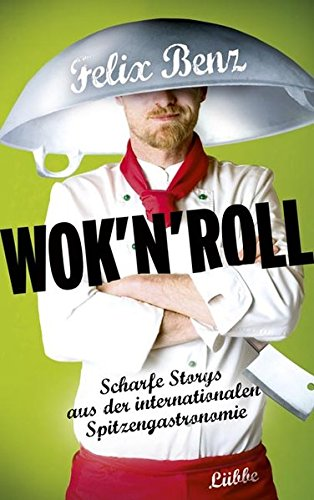 Wok 'n' Roll: Scharfe Storys aus der internationalen Spitzengastronomie (Lübbe Biographien)