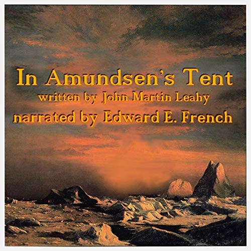 In Amundsen's Tent                   By:                                                                                                                                 John Martin Leahy                               Narrated by:                                                                                                                                 Edward E. French                      Length: 47 mins     Not rated yet     Overall 0.0