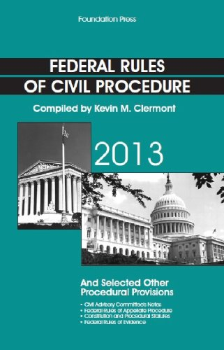 Federal Rules of Civil Procedure and Selected Other Procedural Provisions, 2013 (Selected Statutes)