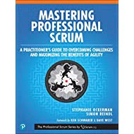 Mastering Professional Scrum: A Practitioner's Guide to Overcoming Challenges and Maximizing the Benefits of Agility (The Professional Scrum Series)