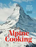 wine and cheese coffee table book - Alpine Cooking: Recipes and Stories from Europe's Grand Mountaintops [A Cookbook]