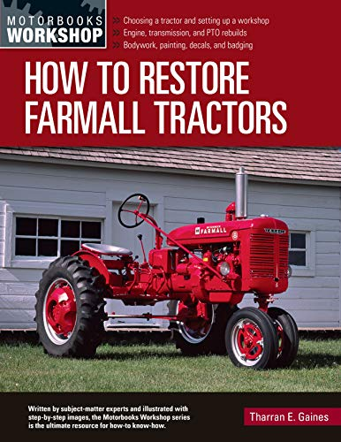 How to Restore Farmall Tractors: - Choosing a tractor and setting up a workshop - Engine, transmission, and PTO rebuilds - Bodywork, painting, decals, and badging (Motorbooks Workshop)