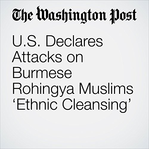 U.S. Declares Attacks on Burmese Rohingya Muslims 'Ethnic Cleansing' copertina