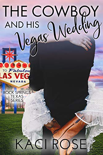 The Cowboy and His Vegas Wedding: An Accidental Marriage Romance (Rock Springs Texas Book 8) by [Kaci Rose]