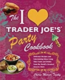 The I Love Trader Joe's Party Cookbook: Delicious Recipes and Entertaining Ideas Using Only Foods and Drinks from the World's Greatest Groce (Unofficial Trader Joe's Cookbooks)