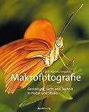 Makrofotografie: Gestaltung, Licht und Technik in Natur und Studio