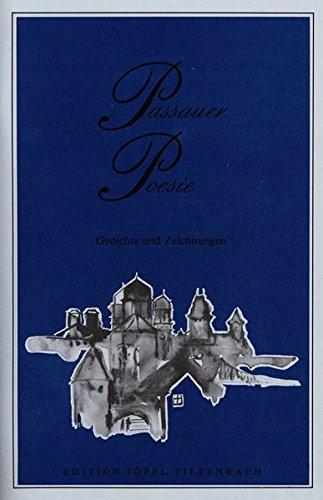 Passauer Poesie. Gedichte und Zeichnungen von Künstlern aus der Stadt und dem Landkreis Passau: Passauer Poesie. Gedichte und Zeichnungen von Künstlern aus der Stadt...