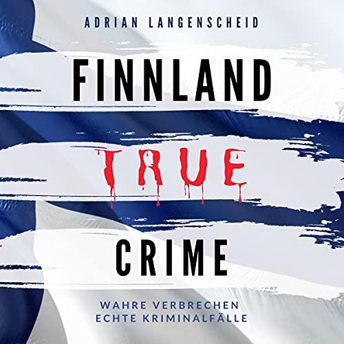 Finnland True Crime - Wahre Verbrechen Echte Kriminalfälle Titelbild
