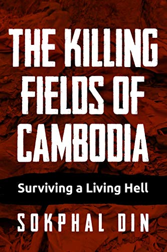 The Killing Fields of Cambodia: Surviving a Living Hell