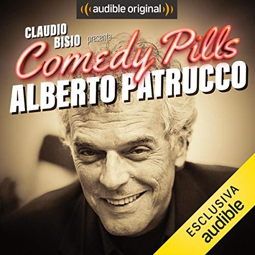 Claudio Bisio presenta Comedy Pills: Alberto Patrucco copertina