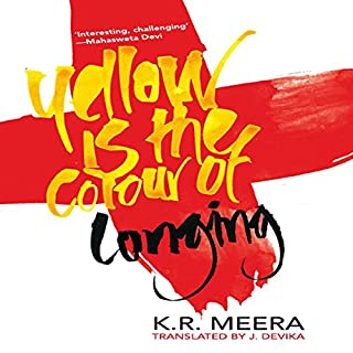 Yellow Is the Colour of Longing                   Written by:                                                                                                                                 K. R. Meera                               Narrated by:                                                                                                                                 Shibani Ghosh                      Length: 4 hrs and 56 mins     Not rated yet     Overall 0.0