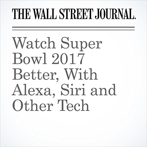 Watch Super Bowl 2017 Better, With Alexa, Siri and Other Tech copertina