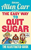 The Easy Way to Quit Sugar: The Illustrated Guide (Allen Carr's Easyway Book 86)