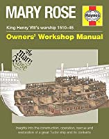 Mary Rose - King Henry VIII's warship 1510-45: Insights into the construction, operation, rescue and restoration of a great Tudor ship and its contents (Owners' Workshop Manual)