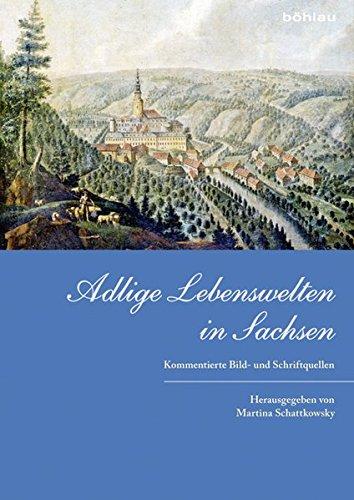 Adlige Lebenswelten in Sachsen: Kommentierte Bild- und Schriftquellen