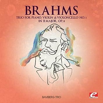 Brahms: Trio for Piano, Violin and Violoncello No. 1 in B Major, Op. 8 (Digitally Remastered)