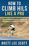 How to Climb Hills Like a Pro: Tips on How to Improve Speed and Efficiency for Triathletes and...