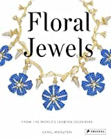 Floral Jewels: From the World's Leading Designers by Carol Woolton(2014-11-12)